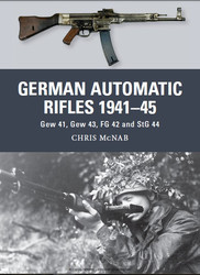 German Automatic Rifles 1941–45 Gew 41, Gew 43, FG 42 and StG 44